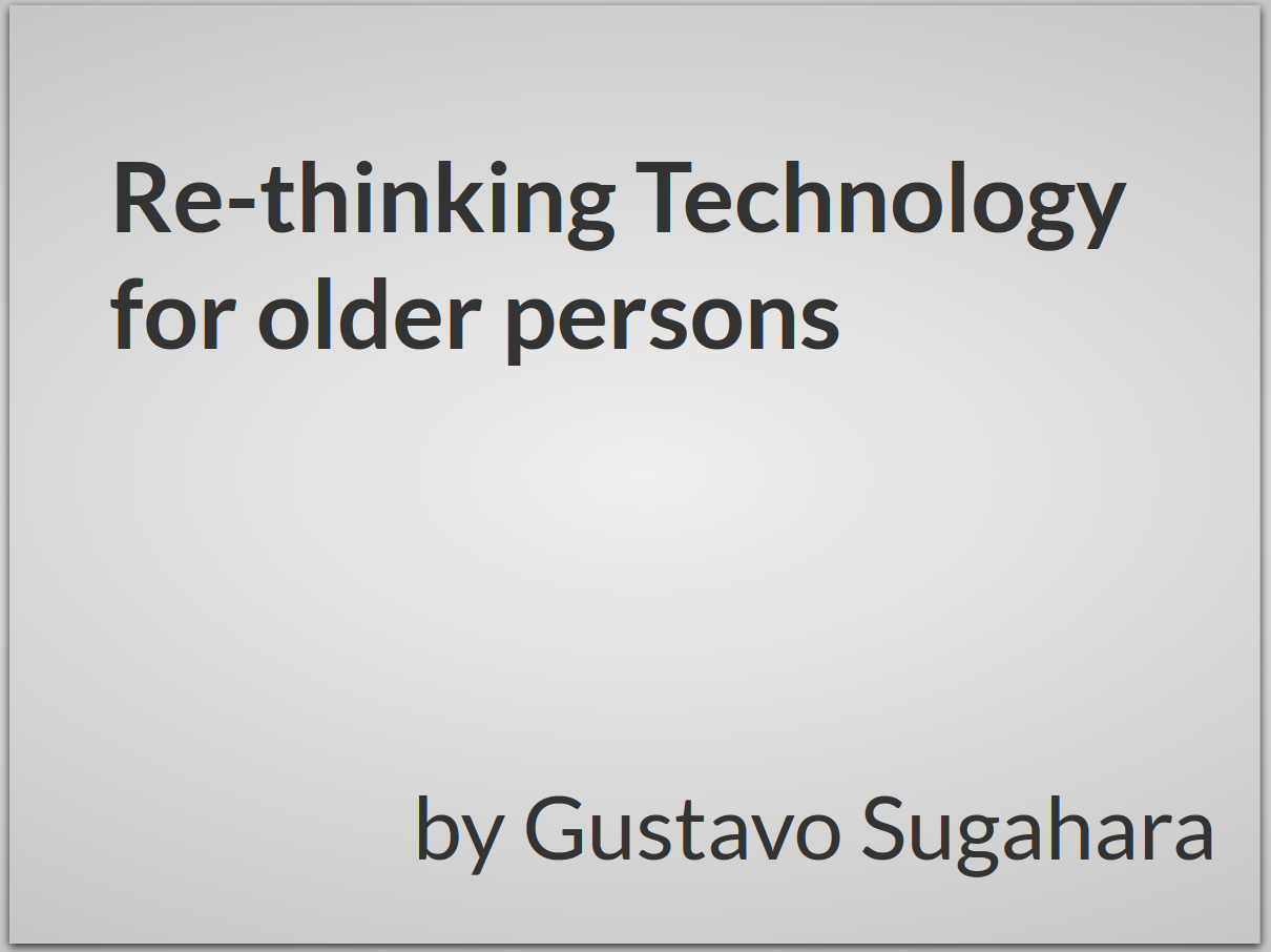 Re-thinking Technology for older persons