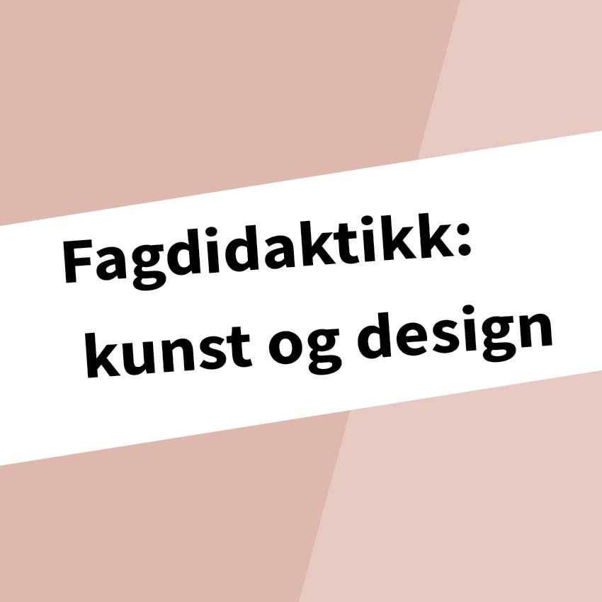 """Klikkbart bilde med teksten """"Fagdidaktikk: kunst og design"""" skrevet på."""