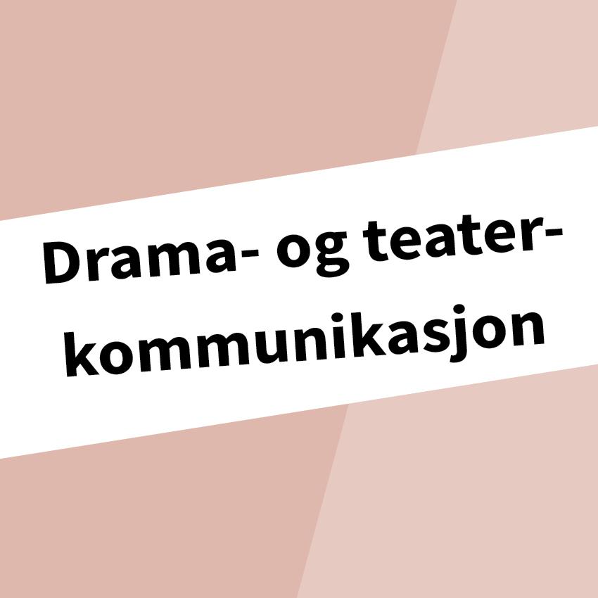 """Klikkbart bilde med teksten """"Drama- og teaterkommunikasjon"""" skrevet på."""